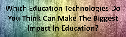 Survey - Which Education Technologies Do Educators Think Can Have The Biggest Impact?