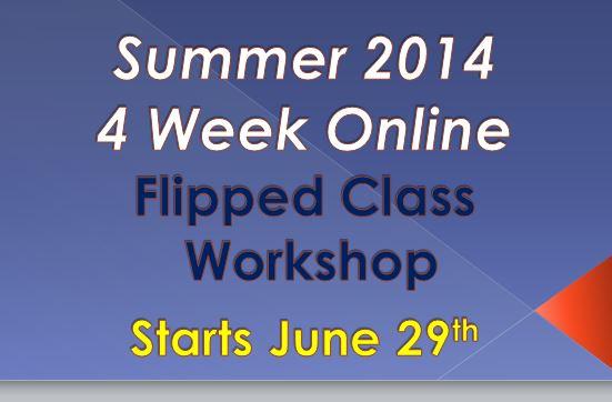 Summer 2014 Flipped Class Workshop Training Professional Development