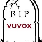 RIP Vuvox, We'll Miss Ya