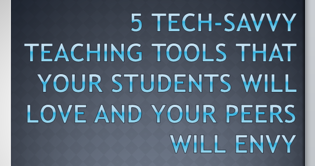 5 tech-savvy teaching tools