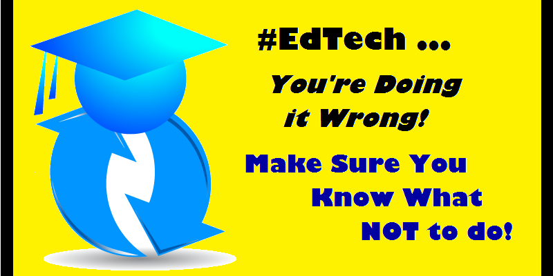 EdTech-You're Doing it Wrong