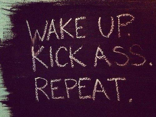 wake-up-kick-ass-repeat