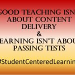 Good Teaching Isn't Content Delivery & Learning Isn't Passing Tests
